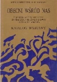 Obecni wśród nas-Żydzi polscy w życiu politycznym ,gospodarczym,społecznym,naukowym i kulturalnym Warszawy - praca zbiorowa