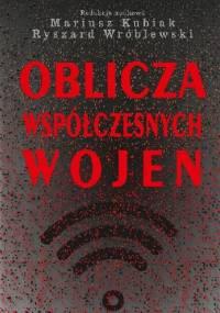 Oblicza współczesnych wojen - Mariusz Kubiak, Ryszard Wróblewski