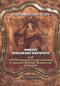 Obrazy malowane drewnem, czyli o XVIII-wiecznej intarsji toruńskiej w zbiorach Muzeum Okręgowego w Toruniu - MAria Magdalen Gessek