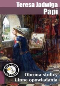 Obrona stolicy i inne opowiadania - Jadwiga Papi Teresa