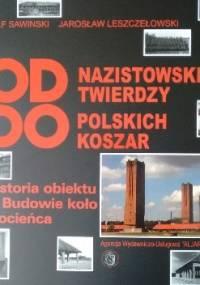 OD NAZISTOWSKIEJ TWIERDZY DO POLSKICH KOSZAR. Historia obiektu w Budowie koło Złocieńca. - Jarosław Leszczełowski, Rolf Sawinski
