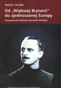 """Od """"Większej Brytanii"""" do zjednoczonej Europy. Faszystowska doktryna Oswalda Moslera - Maciej Cesarz"""