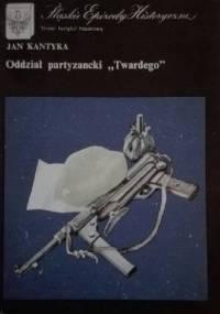 """Oddział partyzancki """"Twardego"""" - Jan Kantyka"""