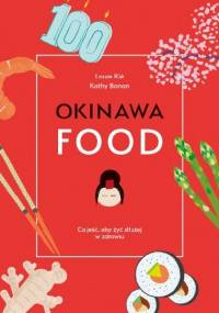 Okinawafood. Co jeść, aby żyć dłużej w zdrowiu. - Laure Kie, Kathy Bonan