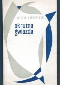 Okrutna gwiazda - Wiktor Woroszylski