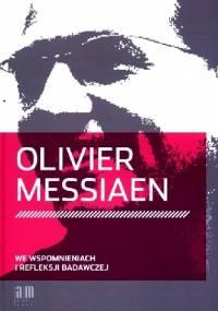 Olivier Messiaen we wspomnieniach i refleksji badawczej - Ryszard Daniel Golianek, Marta Szoka