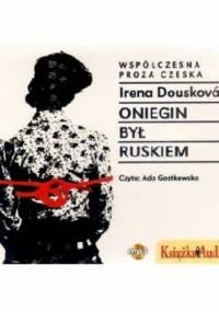 Oniegin był Ruskiem - Irena Dousková