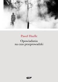 Opowiadania na czas przeprowadzki - Paweł Huelle
