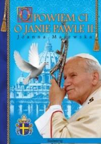 Opowiem ci o Janie Pawle II - Joanna Majewska