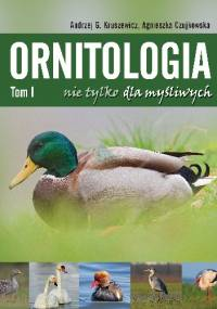 Ornitologia nie tylko dla myśliwych - Andrzej G. Kruszewicz, Agnieszka Czujkowska