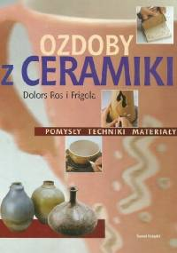 Ozdoby z ceramiki. Pomysły, techniki, materiały - Maria Dolors Ros i Frigola
