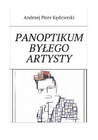 Panoptikum Byłego Artysty - Andrzej Piotr Kędzierski