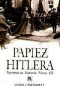 Papież Hitlera. Tajemnicza historia Piusa XII - John Cornwell