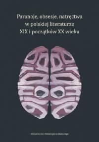 Paranoje, obsesje, natręctwa w polskiej literaturze XIX i początków XX wieku - Sylwia Karpowicz-Słowikowska, Katarzyna Warska