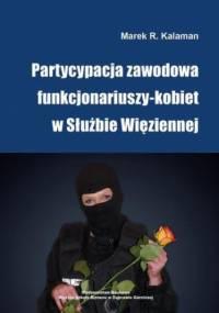 Partycypacja zawodowa funkcjonariuszy-kobiet w Służbie Więziennej - R. Kalaman Marek