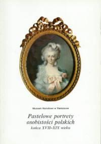 Pastelowe portrety osobistości polskich końca XVII-XIX wieku - Janina Waniewska