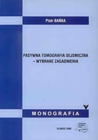 Pasywna Tomografia Sejsmiczna - Wybrane Zagadnienia - Piotr Bańka