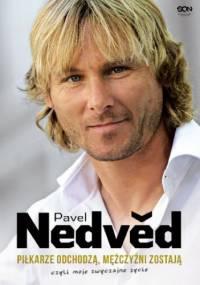 Pavel Nedvěd. Piłkarze odchodzą, mężczyźni zostają. Czyli moje zwyczajne życie - Pavel Nedvěd