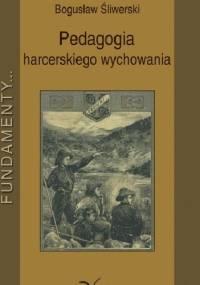 Pedagogia harcerskiego wychowania - Bogusław Śliwerski