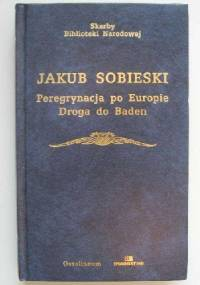 Peregrynacja po Europie. Droga do Baden - Józef Długosz, Jakub Sobieski