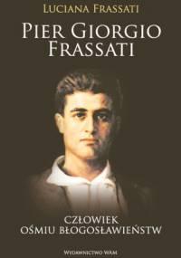 Pier Giorgio Frassati. Człowiek ośmiu błogosławieństw - Luciana Frassati