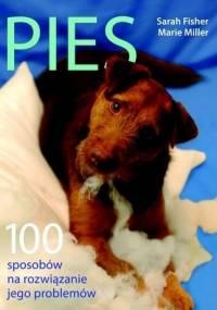 Pies. 100 sposobów na rozwiązanie jego problemów - Sarah Fisher, Marie Miller