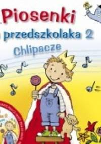 Piosenki dla przedszkolaka 2. Chlipacze - Danuta Zawadzka