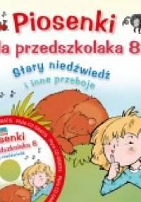 Piosenki dla przedszkolaka 8. Stary niedźwiedź i inne przeboje - Agnieszka Kłos-Milewska, Jerzy Zając