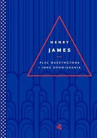Plac Waszyngtona i inne opowiadania - Henry James