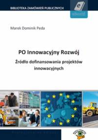 PO Innowacyjny Rozwój. Źródło dofinansowania projektów innowacyjnych - Dominik Peda Marek