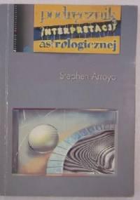 Podręcznik interpretacji astrologicznej - Stephen Arroyo