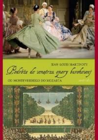Podróże do wnętrza opery barokowej Od Monteverdiego do Mozarta - Jean-Louise Martinoty