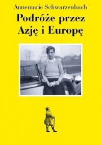 Podróże przez Azję i Europę - Annemarie Schwarzenbach