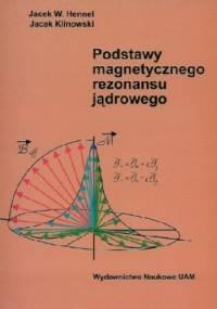 Podstawy magnetycznego rezonansu jądrowego - Jacek W. Hennel, Jacek Klinowski