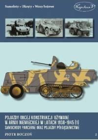 Pojazdy obcej konstrukcji używane w armii niemieckiej w latach 1938 -1945 (1). Samochody pancerne oraz pojazdy półgąsienicowe. - Piotr Boczoń