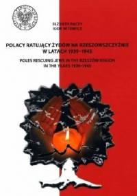 Polacy ratujący Żydów na Rzeszowszczyźnie w latach 1939–1945 - Elżbieta Rączy, Igor Witowicz
