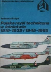 Polska myśl techniczna w lotnictwie 1919-1939 i 1945-1965 - Tadeusz Sołtyk