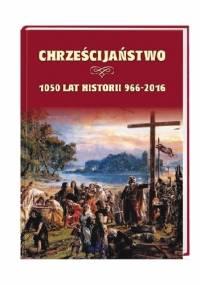 Polskie chrześcijaństwo - 1050 lat historii 966-2016 - Joanna Wilder