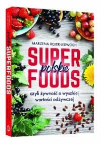 Polskie superfoods - Marzena Rojek-Ledwoch
