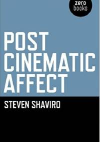 Post Cinematic Affect - Steven Shaviro