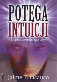 Potęga Intuicji - Odkryj Moc Wewnętrznego Umysłu - Jaime T. Licauco