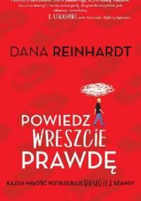 Powiedz wreszcie prawdę - Dana Reinhardt