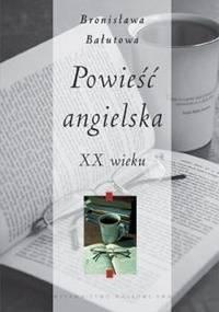 Powieść angielska XX wieku - Bronisława Bałutowa