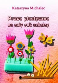Prace plastyczne na cały rok szkolny - Katarzyna Michalec