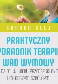 Praktyczny poradnik terapii wad wymowy u dzieci w wieku przedszkolnym i młodszym szkolnym - Sandra Glej