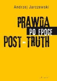 PRAWDA PO EPOCE POST-TRUTH - Andrzej Jarczewski