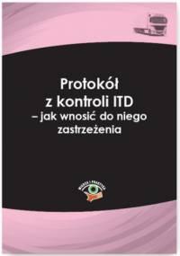 Protokół z kontroli ITD - jak wnosić do niego zastrzeżenia - Janus Adam