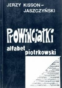 Prowincjałki. Alfabet piotrkowski - Jerzy Kisson-Jaszczyński