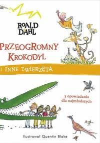 Przeogromny krokodyl i inne zwierzęta - Roald Dahl
