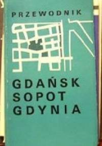 Przewodnik Gdańsk Sopot Gdynia - Lech Krzyżanowski